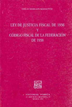 LEY DE JUSTICIA FISCAL DE 1936 Y CODIGO FISCAL DE LA FEDERACION