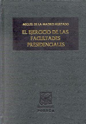 EJERCICIO DE LAS FACULTADES PRESIDENCIALES, EL / PD.