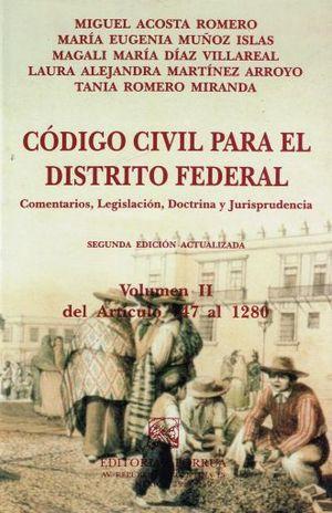 CODIGO CIVL PARA EL DISTRITO FEDERAL. COMENTARIOS LEGISLACION DOCTRINA Y JURISPRUDENCIA / VOL. II. DEL ARTICULO 747 AL 1280 / 2 ED.