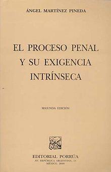 PROCESO PENAL Y SU EXIGENCIA INTRINSECA, EL / 2 ED.