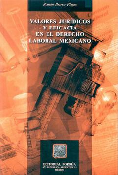 VALORES JURIDICOS Y EFICACIA EN EL DERECHO LABORAL MEXICANO