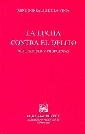 LUCHA CONTRA EL DELITO, LA. REFLEXIONES Y PROPUESTAS
