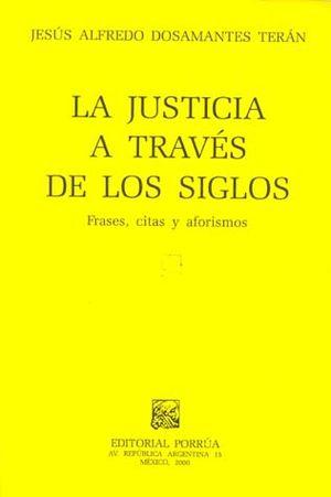 JUSTICIA A TRAVES DE LOS SIGLOS, LA. FRASES CITAS Y AFORISMOS