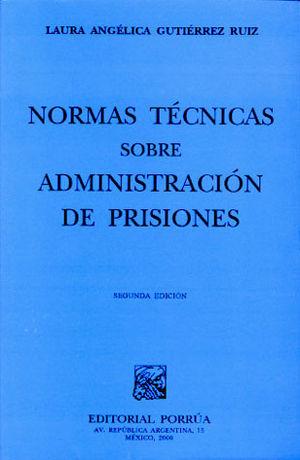 NORMAS TECNICAS SOBRE ADMINISTRACION DE PRISIONES / 2 ED.