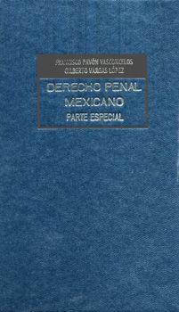 DERECHO PENAL MEXICANO. PARTE ESPECIAL / VOL. 1 / PD.