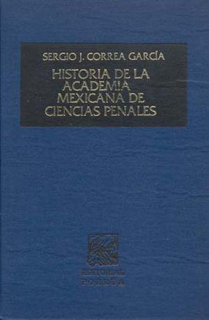 HISTORIA DE LA ACADEMIA MEXICANA DE CIENCIAS PENALES / PD.