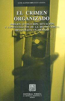 CRIMEN ORGANIZADO, EL. ORIGEN EVOLUCION SITUACION Y CONFIGURACION DE LA DELINCUENCIA ORGANIZADA EN MEXICO / 2 ED.