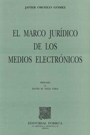 MARCO JURIDICO DE LOS MEDIOS ELECTRONICOS, EL