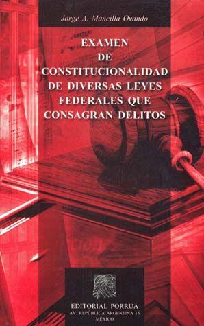 EXAMEN DE CONSTITUCIONALIDAD DE DIVERSAS LEYES FEDERALES QUE CONSAGRAN DELITOS