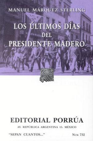 # 732. LOS ULTIMOS DIAS DEL PRESIDENTE MADERO