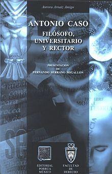 ANTONIO CASO FILOSOFO UNIVERSITARIO Y RECTOR