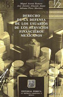 DERECHO DE LA DEFENSA DE LOS USUARIOS DE LOS SERVICIOS FINANCIEROS MEXICANOS