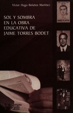 SOL Y SOMBRA EN LA OBRA EDUCATIVA DE JAIME TORES BODET