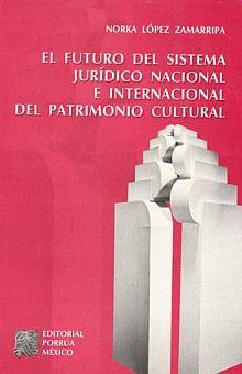FUTURO DEL SISTEMA JURIDICO NACIONAL E INTERNACIONAL DEL PATRIMONIO PATRIMONIO CULTURAL