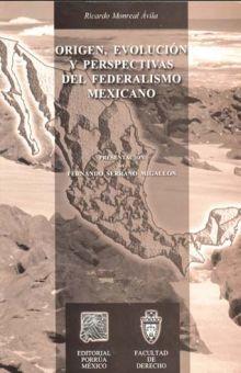 ORIGEN EVOLUCION Y PERSPECTIVA DEL FEDERALISMO MEXICANO