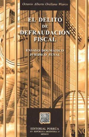 DELITO DE DEFRAUDACION FISCAL, EL. ENSAYO DOGMATICO JURIDICO PENAL / 2 ED.