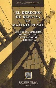 DERECHO DE DEFENSA EN MATERIA PENAL, EL. SU RECONOCIMIENTO CONSTITUCIONAL INTERNACIONAL Y PROCESAL / 2 ED.
