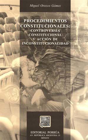 PROCEDIMIENTOS CONSTITUCIONALES. CONTROVERSIA CONSTITUCIONAL Y ACCION DE INCONSTITUCIONALIDAD