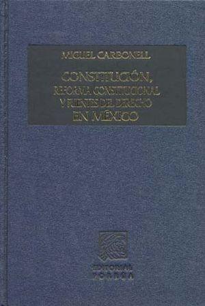 CONSTITUCION REFORMA CONSTITUCIONAL Y FUENTES DEL DERECHO EN MEXICO / PD.
