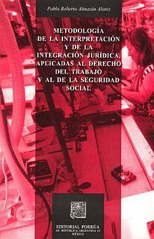 METODOLOGIA DE LA INTERPRETACION Y DE LA INTEGRACION JURIDICA APLICADAS AL DERECHO DEL TRABAJO