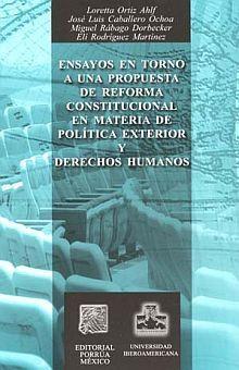 ENSAYOS EN TORNO A UNA PROPUESTA DE REFORMA CONSTITUCIONAL EN MATERIA DE POLITICA EXTERIOR Y DERECHOS HUMANOS