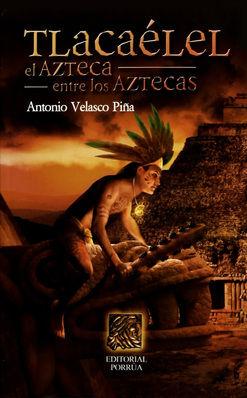 TLACAELEL EL AZTECA ENTRE LOS AZTECAS / 6 ED.