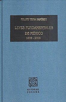 LEYES FUNDAMENTALES DE MEXICO 1808-2005. TENA RAMIREZ