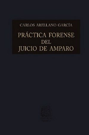 PRACTICA FORENSE DEL JUICIO DE AMPARO / 17 ED. / PD.