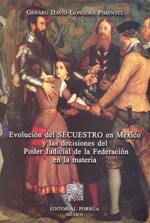EVOLUCION DEL SECUESTRO EN MEXICO Y LAS DECISIONES DEL PODER JUDICIAL DE LA FEDERACION EN LA MATERIA