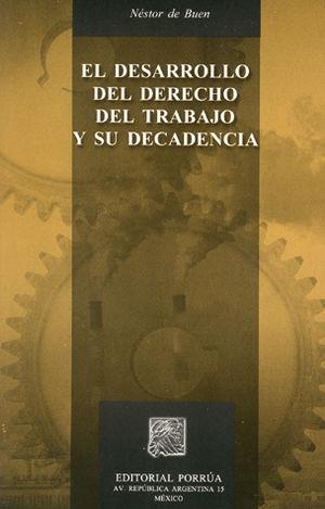 DESARROLLO DEL DERECHO DEL TRABAJO Y SU DECADENCIA, EL