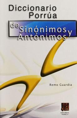 DICCIONARIO PORRUA DE SINONIMOS Y ANTONIMOS DE LA LENGUA ESPAÑOLA / 17 ED.