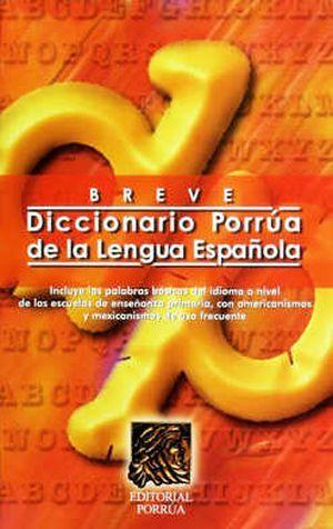 BREVE DICCIONARIO PORRUA DE LA LENGUA ESPAÑOLA / 30 ED.