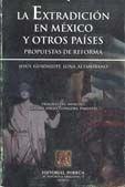 EXTRADICION EN MEXICO Y OTROS PAISES, LA. PROPUESTAS DE REFORMA