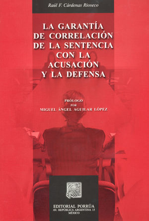 GARANTIA DE CORRELACION DE LA SENTENCIA CON LA ACUSACION Y LA DEFENSA, LA
