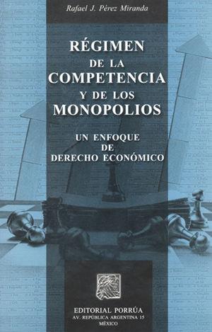 REGIMEN DE LA COMPETENCIA Y DE LOS MONOPOLIOS. UN ENFOQUE DE DERECHO ECONOMICO