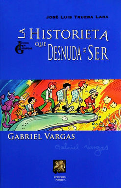 GABRIEL VARGAS. LA HISTORIETA QUE DESNUDA AL SER