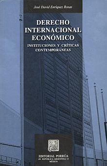 DERECHO INTERNACIONAL ECONOMICO. INSTITUCIONES Y CRITICAS CONTEMPORANEAS