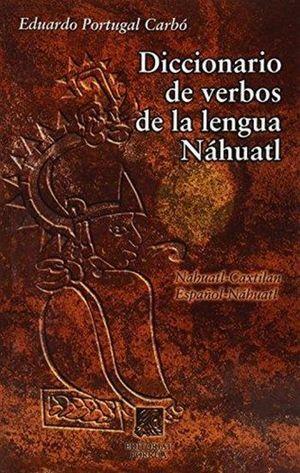 DICCIONARIO DE VERBOS DE LA LENGUA NAHUATL / 2 ED.