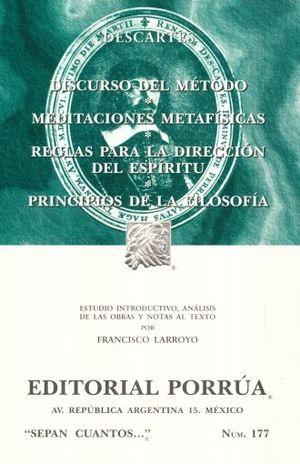 # 177. DISCURSO DEL METODO / MEDITACIONES METAFISICAS / REGLAS PARA LA DIRECCION DEL ESPIRITU / PRINCIPIOS DE FILOSOFIA