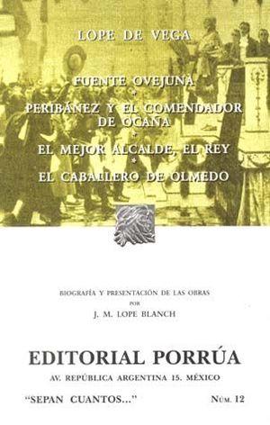 # 12. FUENTE OVEJUNA / PERIBAÑEZ Y EL COMENDADOR DE OCAÑA / EL MEJOR ALCALDE , EL REY / EL CABALLERO DE OLMEDO