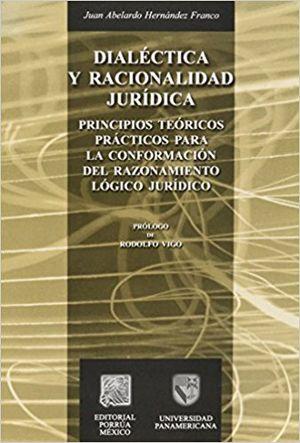 DIALECTICA Y RACIONALIDAD JURIDICA. PRINCIPIOS TEORICOS PRACTICOS PARA LA CONFORMACION DEL RAZONAMIENTO LOGICO JURIDICO