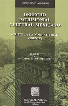 DERECHO PATRIMONIAL CULTURAL MEXICANO. CRITICA A LA NORMATIVIDAD VIGENTE