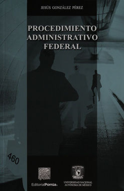 PROCEDIMIENTO ADMINISTRATIVO FEDERAL / 4 ED.