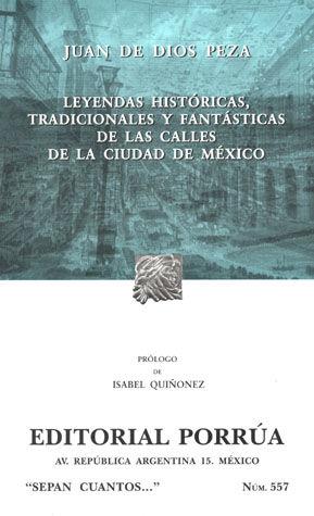 # 557. LEYENDAS HISTORICAS TRADICIONALES Y FANTASTICAS DE LAS CALLES DE LA CIUDAD DE MEXICO