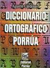 DICCIONARIO ORTOGRAFICO PORRUA / 2 ED. / PD.