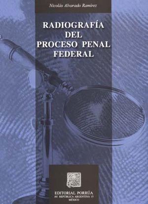 RADIOGRAFIA DEL PROCESO PENAL FEDERAL