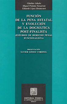 FUNCION DE LA PENA ESTATAL Y EVOLUCION DE LA DOGMATICA POST FINALISTA. ESTUDIOS DE DERECHO PENAL FUNCIONALISTA
