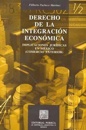 DERECHO DE LA INTEGRACION ECONOMICA. IMPLICACIONES JURIDICAS EN MEXICO (COMERCIO EXTERIOR)