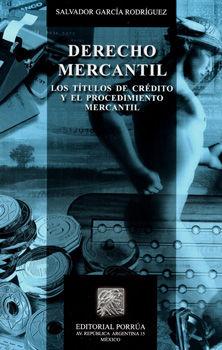 DERECHO MERCANTIL LOS TITULOS DE CREDITO Y EL PROCEDIMIENTO MERCANTIL 7/ED