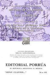 # 143. HISTORIA DE LA ANTIGUA O BAJA CALIFORNIA / VIDA DE FRAY JUNIPERO SERRA Y MISIONES DE LA CALIFORNIA SEPTENTRIONAL